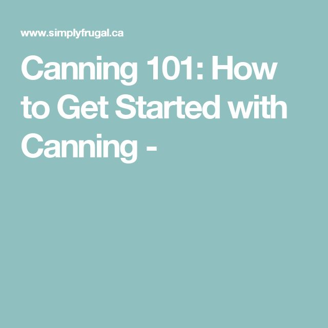 Canning 101: How to Get Started with Canning -