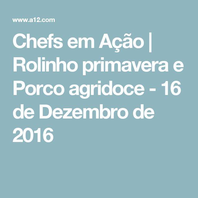 Chefs em Ação | Rolinho primavera e Porco agridoce - 16 de Dezembro de 2016