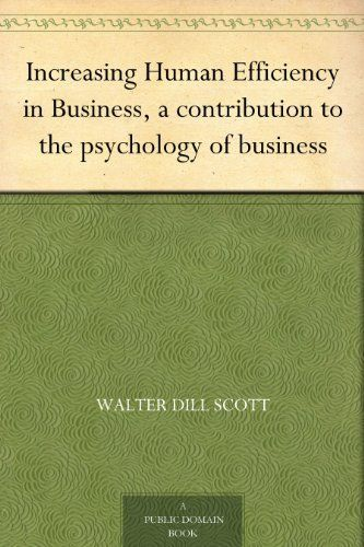 Increasing Human Efficiency in Business, a contribution to the psychology of business by Walter Dill Scott, http://www.amazon.com/dp/B004TP5L88/ref=cm_sw_r_pi_dp_Ct9bsb12FB955