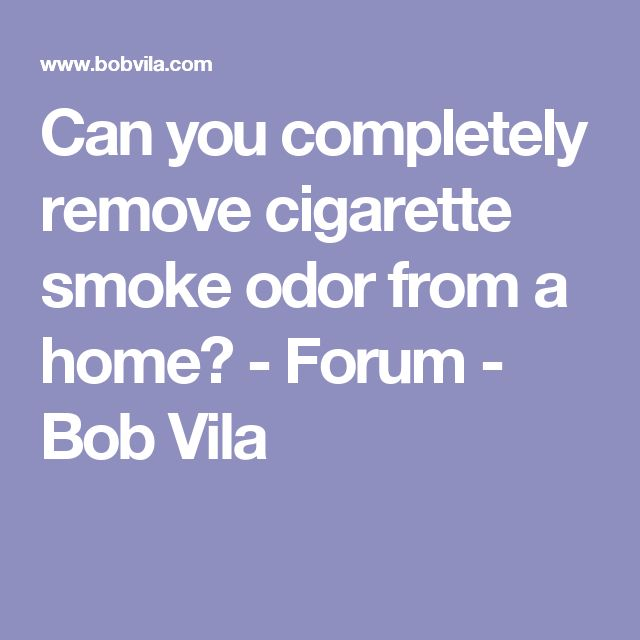 25 Best Ideas About Cigarette Smoke Removal On Pinterest Smoke Smell Cigarette Smoke And Go