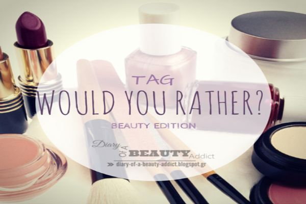 TAG:Would You Rather? [BEAUTY EDITION]