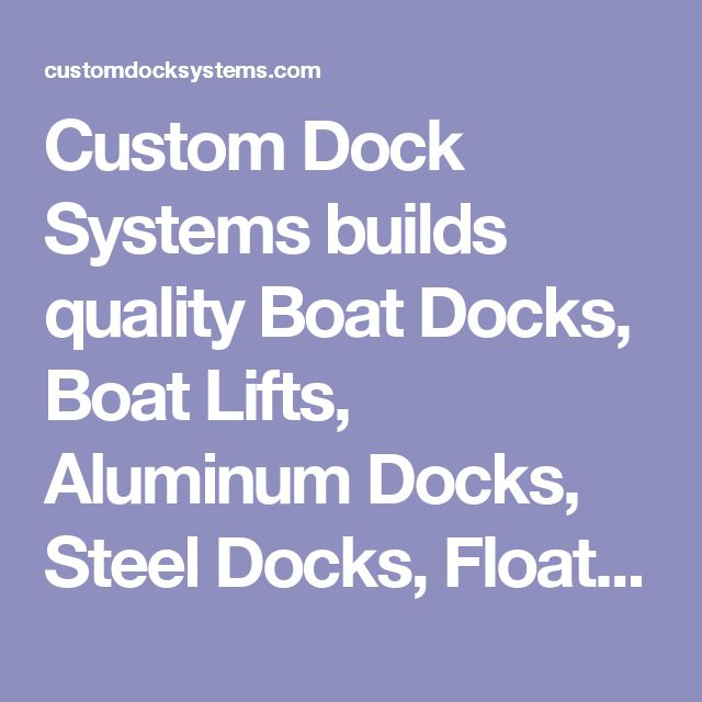 Custom Dock Systems builds quality Boat Docks, Boat Lifts, Aluminum Docks, Steel Docks, Floating Docks, Commercial Docks, Lake Docks, Piers, Steps and Dock Accessories in Upstate, SC.