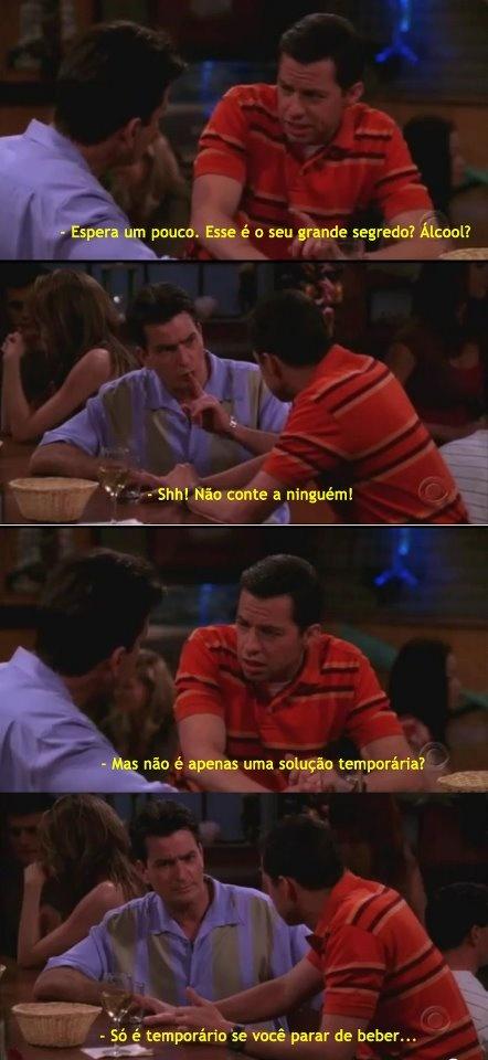 Só é temporário se você parar de beber... (Charlie Harper - Two and a half men)