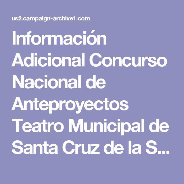 Información Adicional Concurso Nacional de Anteproyectos Teatro Municipal de Santa Cruz de la Sierra