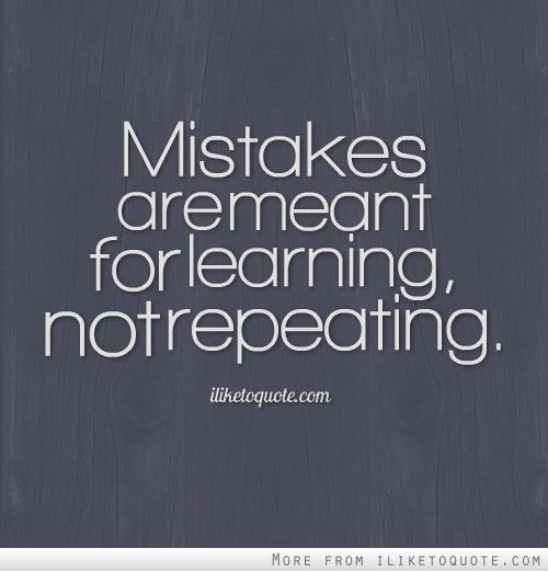 Mistakes Are Meant For Learning Not Repeating Repeat Quotes Images And Quotes