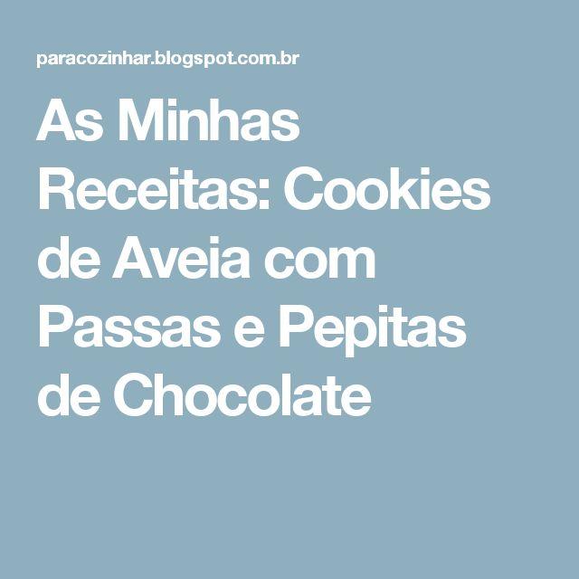 As Minhas Receitas: Cookies de Aveia com Passas e Pepitas de Chocolate