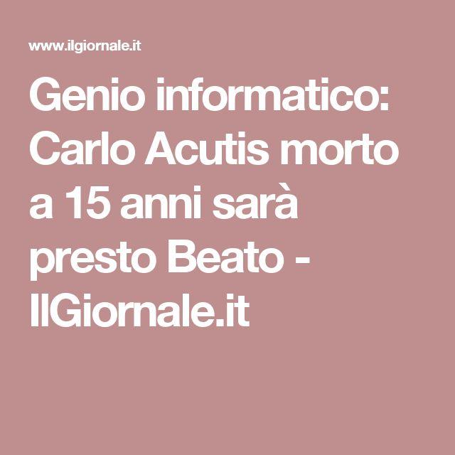 Genio informatico: Carlo Acutis morto a 15 anni sarà presto Beato - IlGiornale.it