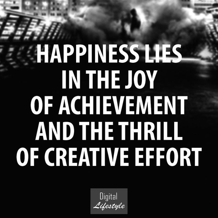 Happiness is a by-product of actions and efforts.