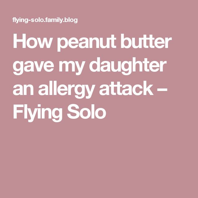 How peanut butter gave my daughter an allergy attack – Flying Solo