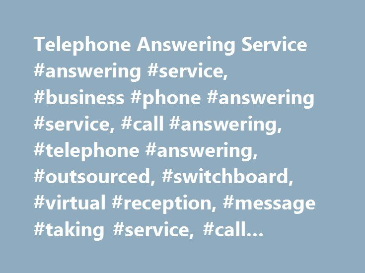 Telephone Answering Service #answering #service, #business #phone #answering #service, #call #answering, #telephone #answering, #outsourced, #switchboard, #virtual #reception, #message #taking #service, #call #handling http://columbus.remmont.com/telephone-answering-service-answering-service-business-phone-answering-service-call-answering-telephone-answering-outsourced-switchboard-virtual-reception-message-taking-servic/  # Telephone Answering & Virtual Receptionist Services Professional…
