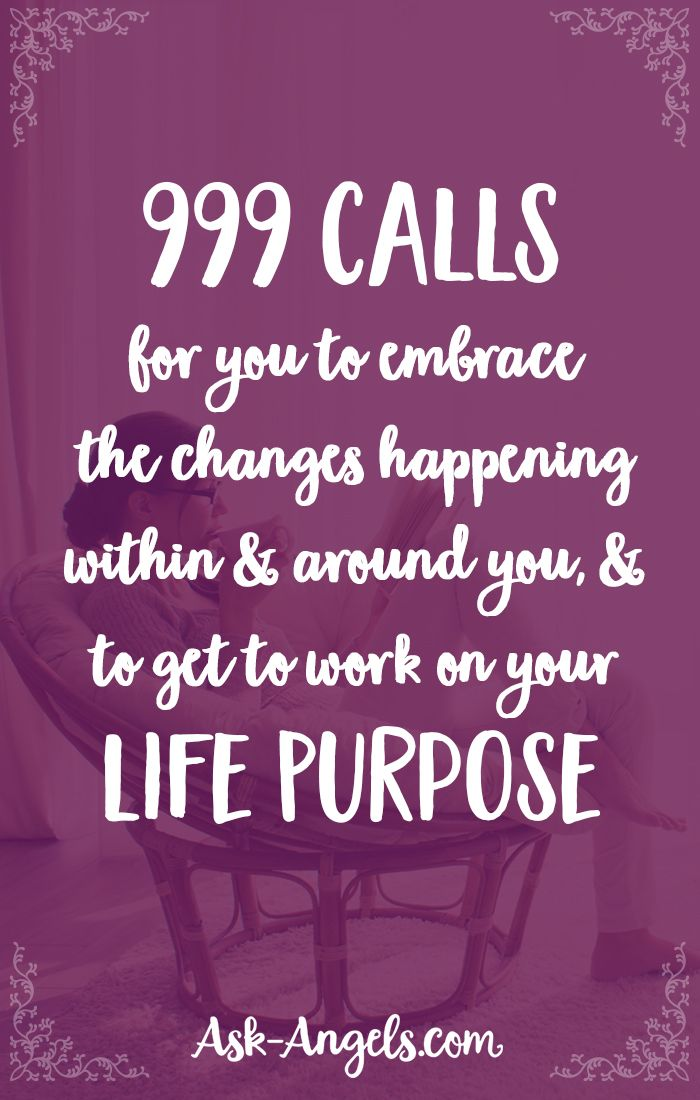 999 calls for you to embrace the changes happening within and around you, and to get to work on your life purpose.