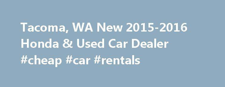 Tacoma, WA New 2015-2016 Honda & Used Car Dealer #cheap #car #rentals http://car.nef2.com/tacoma-wa-new-2015-2016-honda-used-car-dealer-cheap-car-rentals/  #used cars dealers # South Tacoma Honda: THE Destination for Honda and Used Car Shoppers[...]