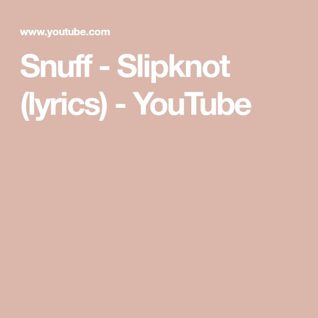 Snuff - Slipknot (lyrics) - YouTube