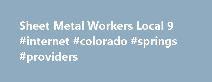 Sheet Metal Workers Local 9 #internet #colorado #springs #providers http://trading.nef2.com/sheet-metal-workers-local-9-internet-colorado-springs-providers/  # About SMW9 COLORADO Job Descriptions: Membership Benefits Training Why SMWIA SMACNA ? Latest News ***UNION MEETINGS*** Regular Local #9 Union Meetings are held on the first Wednesday of every month at 6:30pm at the Union Hall at 7510 W. Mississippi Ave. Lakewood, CO 80226. The next regular union meeting will be held on Wednesday…