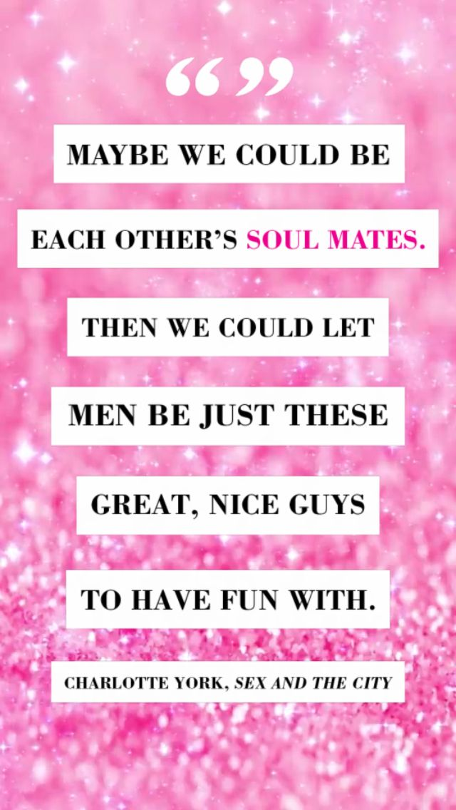 """""""Maybe we could be each other's soul mates..."""" ~ Charlotte York, Sex & The City"""