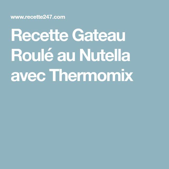 Recette Gateau Roulé au Nutella avec Thermomix