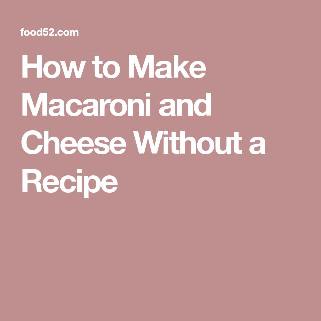 How to Make Macaroni and Cheese Without a Recipe