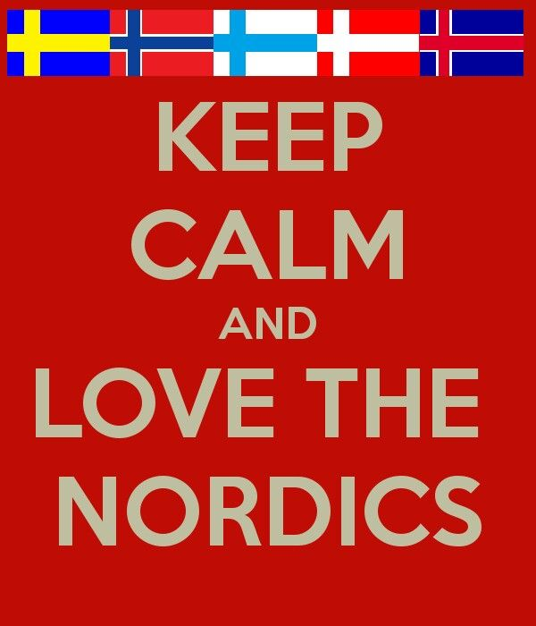 Keep calm and love the Nordics <--- I just spent five hours in Ikea on an empty stomach how can you expect me to love Sweden