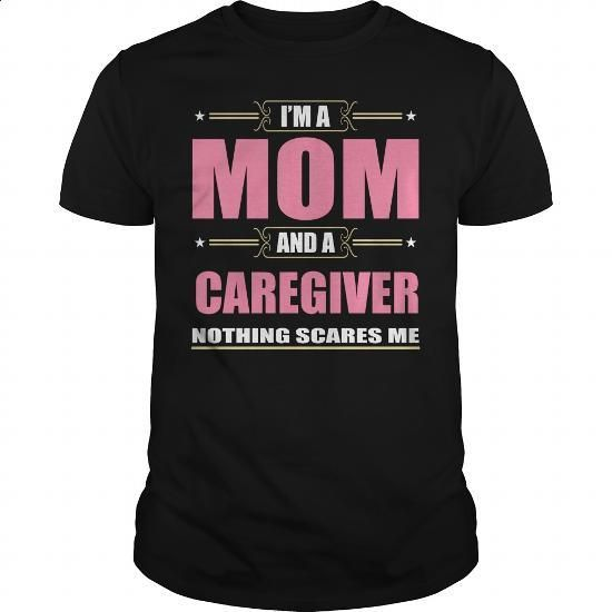 I'm A Mom And A CAREGIVER Nothing Scares Me - #clothes #t shirts for sale. GET YOURS => https://www.sunfrog.com/Funny/Im-A-Mom-And-A-CAREGIVER-Nothing-Scares-Me-Black-Guys.html?60505