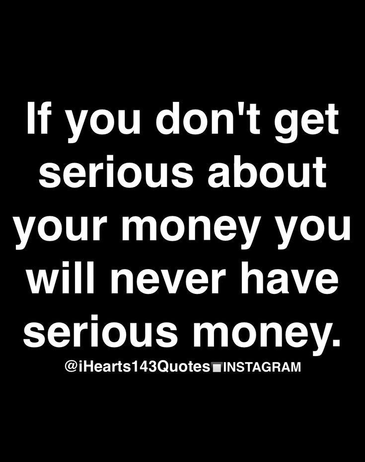 Serious money isn't serious to me. So that's why?