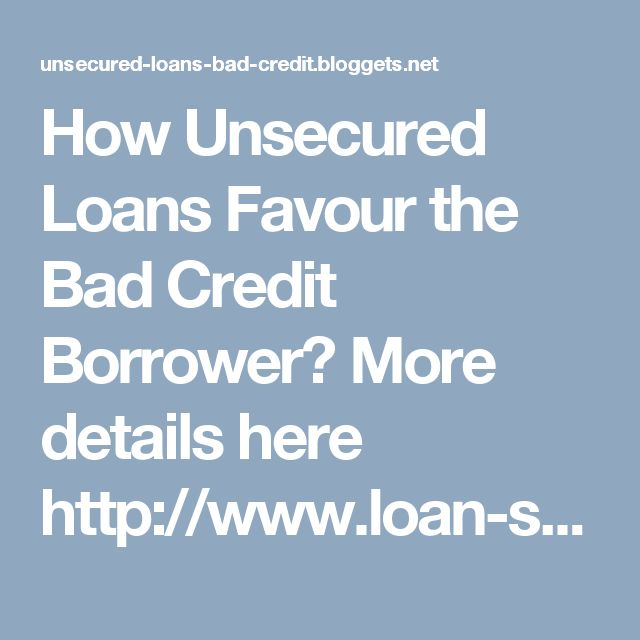 How Unsecured Loans Favour the Bad Credit Borrower? More details here http://www.loan-store.co.uk/