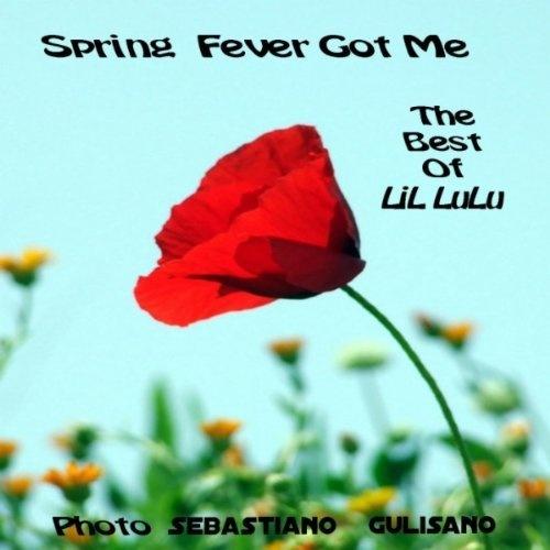 Spring Fever Got Me: The Best Of LiL LuLu LiL LuLu | Format: MP3 Music, http://www.amazon.com/gp/product/B004ULHZ8K/ref=cm_sw_r_pi_alp_AhSgqb1ZCJD4J