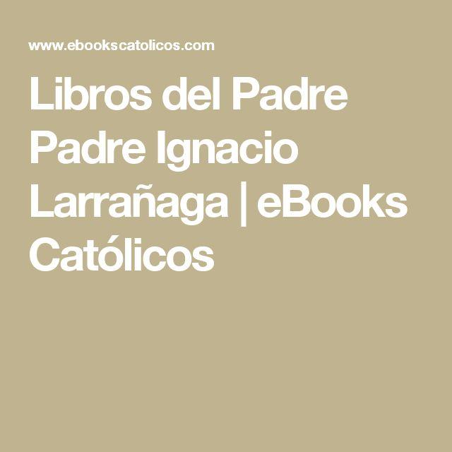 Libros del Padre Padre Ignacio Larrañaga   eBooks Católicos