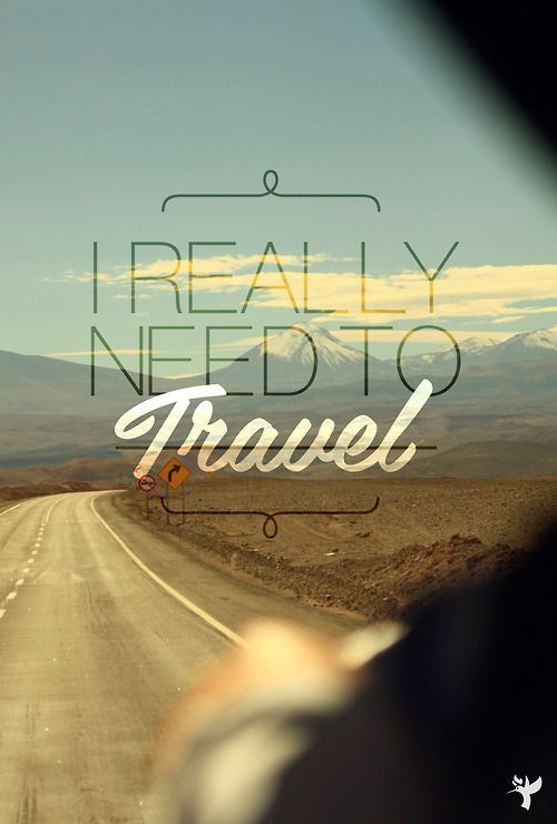 I really need to travel. How about you?