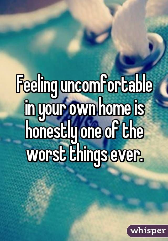 "Students express that feeling uncomfortable in their own home due to a bad roommate, roommate's significant other ""taking over"" or hating where you live, is one of the worst feelings ever. I think a lot of students may feel this way, especially with random freshman year roommate assignments or if they are an out of state student and their roommate/home is a comfort place they need to have."