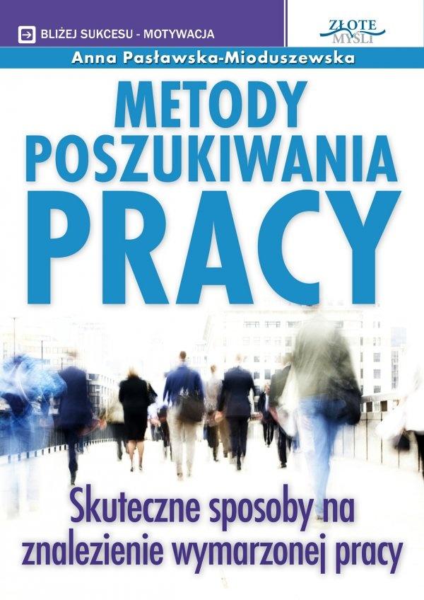 Metody poszukiwania pracy / Anna Pasławska-Mioduszewska  Skuteczne sposoby na znalezienie wymarzonej pracy.