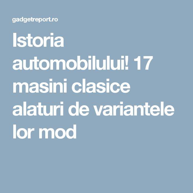 Istoria automobilului! 17 masini clasice alaturi de variantele lor mod