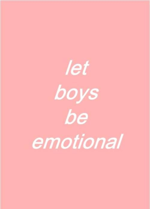 "Men have plenty of emotions; they're just taught that being anything but angry or happy is ""gay""/""sissy"" etc."