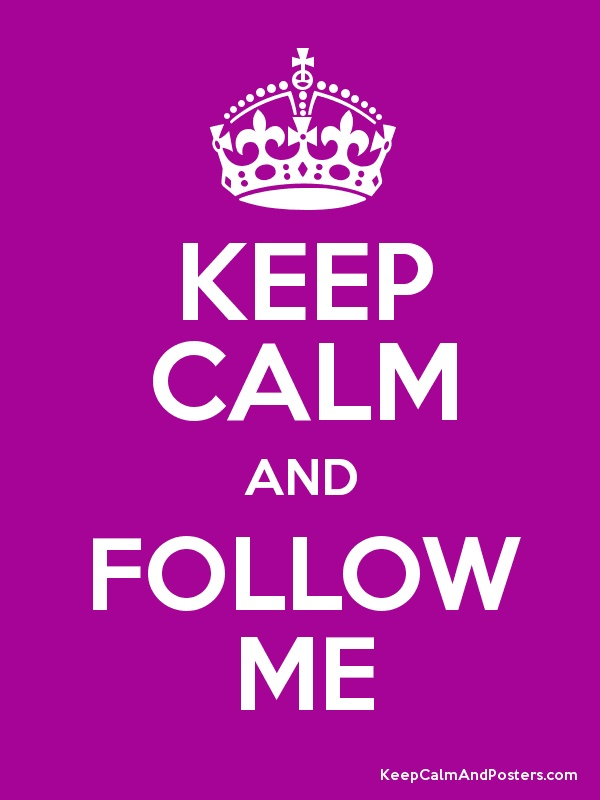 Keep Calm and FOLLOW ME .