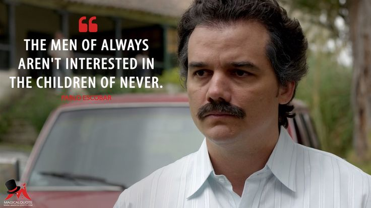 Pablo Escobar: The men of always aren't interested in the children of never.  More on: http://www.magicalquote.com/series/narcos/ #PabloEscobar #Narcos