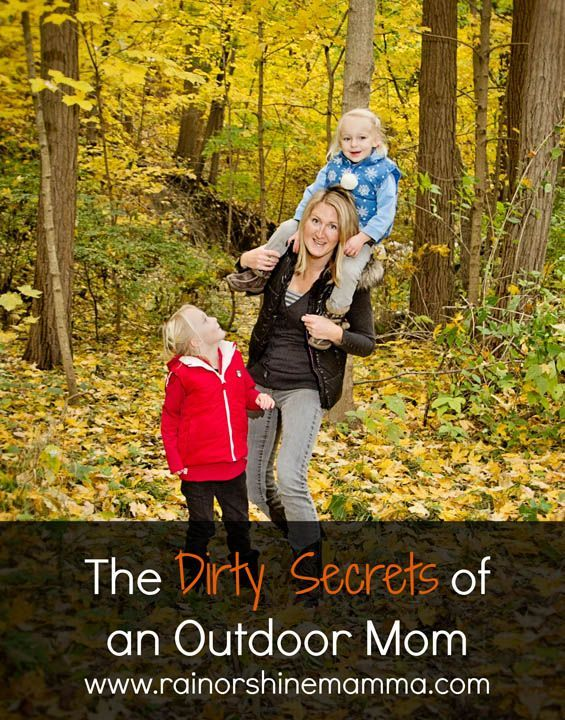 The Dirty Little Secrets of an Outdoor Mom. Rain or Shine Mamma.