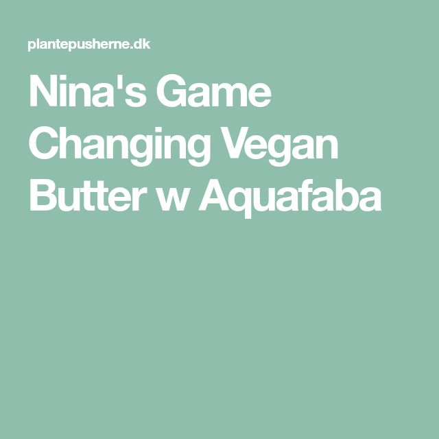 Nina's Game Changing Vegan Butter w Aquafaba