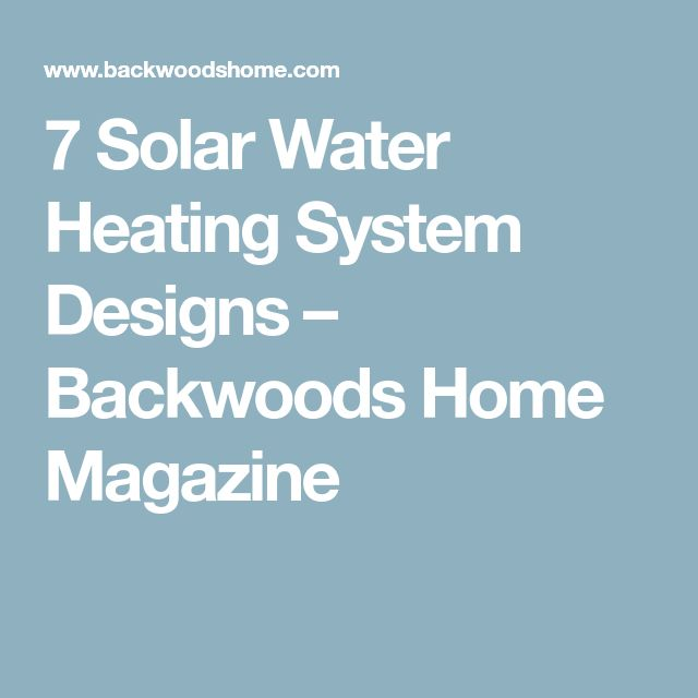 7 Solar Water Heating System Designs – Backwoods Home Magazine