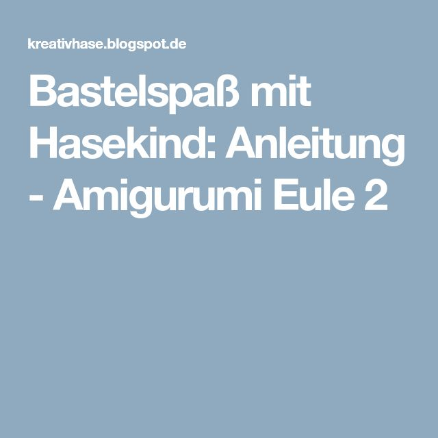 Bastelspaß mit Hasekind: Anleitung - Amigurumi Eule 2