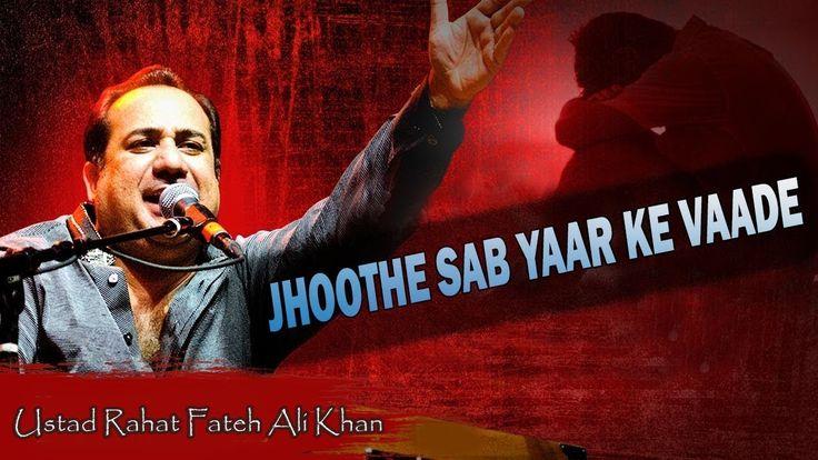 Jhoote Sab Yar Ke Wade, Rahat Fateh Ali Khan At His Best