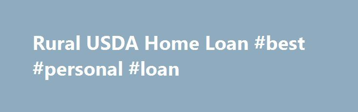 Rural USDA Home Loan #best #personal #loan http://loan.remmont.com/rural-usda-home-loan-best-personal-loan/  #usda home loan # RANLife Rural Housing Loan Service Center The USDA Guaranteed Loan Program is a federal program offered through the United States Department of Agriculture. Rural Housing through the USDA program provides a number of homeownership opportunities to rural Americans, as well as programs for home renovation and repair. This is an excellent…The post Rural USDA Home..