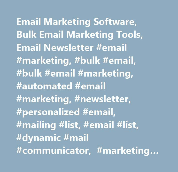 Email Marketing Software, Bulk Email Marketing Tools, Email Newsletter #email #marketing, #bulk #email, #bulk #email #marketing, #automated #email #marketing, #newsletter, #personalized #email, #mailing #list, #email #list, #dynamic #mail #communicator, #marketing #campaign, #opt #in, #email #campaign, #business, #subscribe, #mailing #list #management #software…