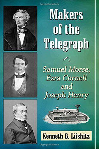 Makers of the Telegraph: Samuel Morse, Ezra Cornell and J... https://www.amazon.com/dp/1476665591/ref=cm_sw_r_pi_dp_x_846Nyb0RQ181A
