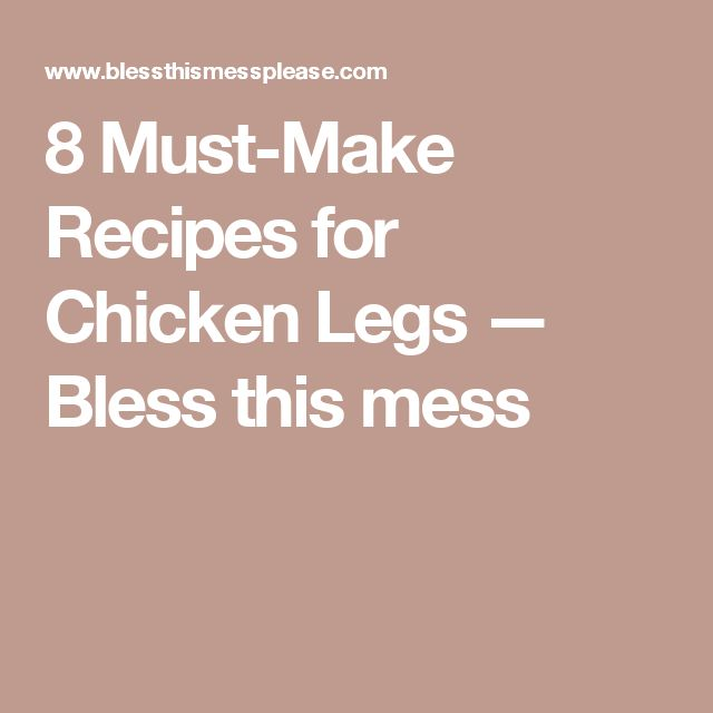 8 Must-Make Recipes for Chicken Legs — Bless this mess
