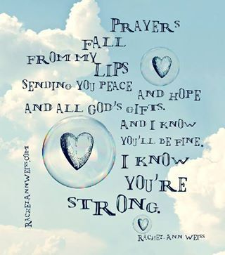 Who do you send prayers of peace and hope to? Who do you know that is strong? [Rachel Ann Weiss quote]