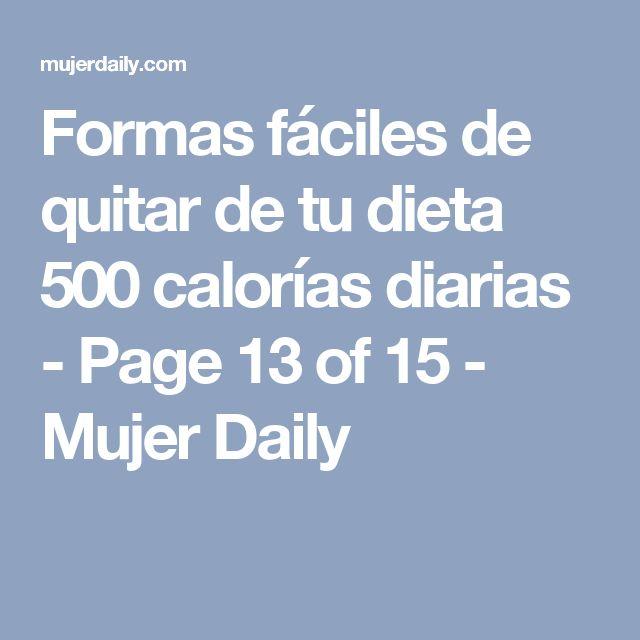 Formas fáciles de quitar de tu dieta 500 calorías diarias - Page 13 of 15 - Mujer Daily