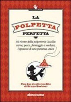 La polpetta perfetta. 50 ricette della polpetteria Ciccilla: carne, pesce, formaggio o verdura, l'apoteosi di una pietanza unica