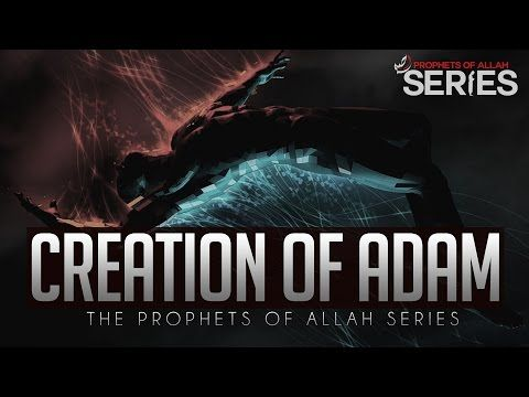 The Creation Of Adam (AS) - Prophets of Allah Series - YouTube