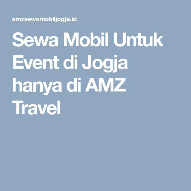 Sewa Mobil Untuk Event di Jogja hanya di AMZ Travel