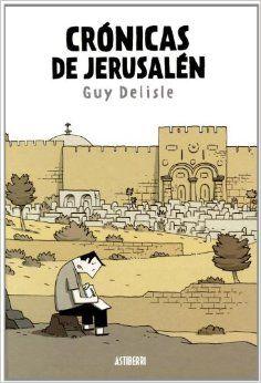 Crónicas de Jerusalén / Guy Delisle ; color, Lucie Firoud & Guy Delisle ; traducción, María Serna Aguirre