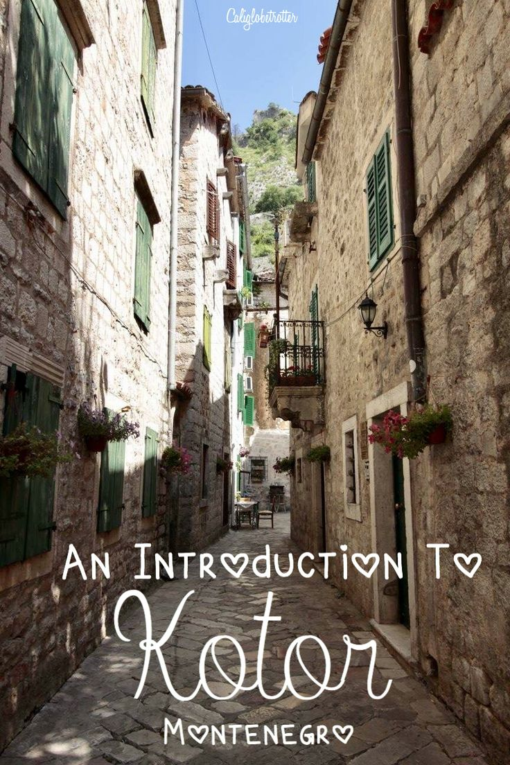 Medieval fortress walls. Tiny cobbled-stoned alleys. Venetian architecture. Heart-stopping views. Romance and adventure. What's not to love about Kotor? - California Globetrotter